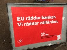 """""""L'UE salva le banche. Noi salviamo il welfare"""" è stato uno degli slogan del Vänsterpartiet, il Partito della Sinistra dichiaratamente anti-europeo."""